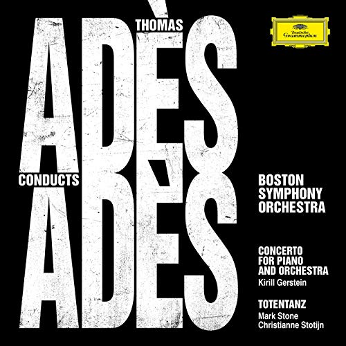 Thomas Adès & Boston Symphony Orchestra – Adès World Premiere Recordings of Piano Concerto & Totentanz [Deutsche Grammophon]