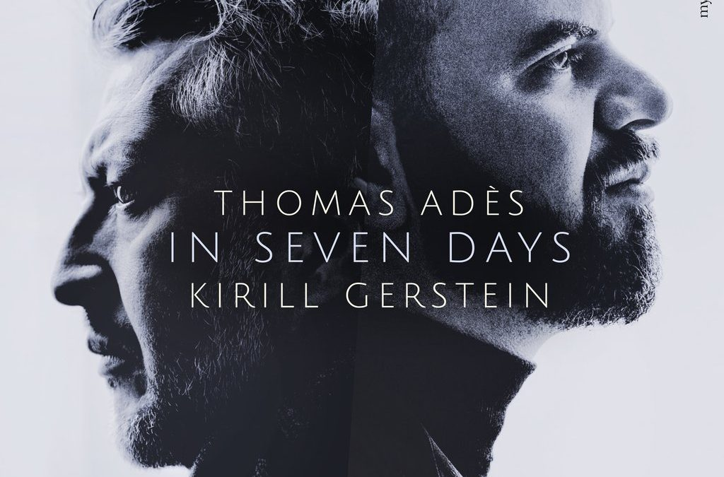 RELEASED TODAY, June 12: Thomas Adès & Kirill Gerstein – In Seven Days [Myrios Classics]