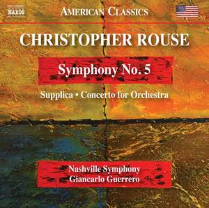 RELEASED TODAY, July 24: Christopher Rouse – Symphony 5, Supplica, Concerto for Orchestra – Giancarlo Guerrero conducts the Nashville Symphony [Naxos]