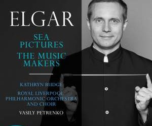 Vasily Petrenko conducts Elgar – Sea Pictures & The Music Makers – Kathryn Rudge with Royal Liverpool Philharmonic Choir & Orchestra [Onyx]