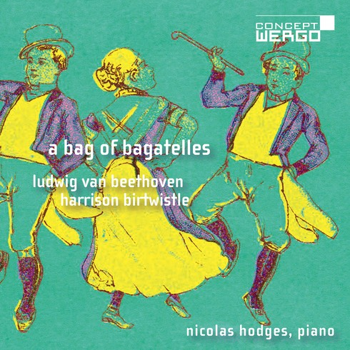 A bag of bagatelles … Nicolas Hodges records Beethoven & Birtwistle for Wergo.